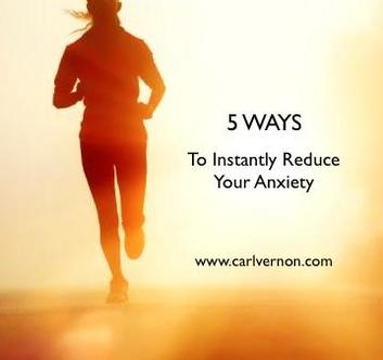 5 Ways To Instantly Reduce Your Anxiety - Carl Vernon